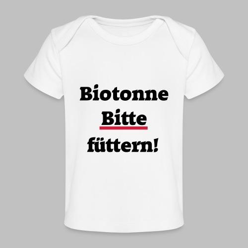 Biotonne - Bitte füttern! - Baby Bio-T-Shirt