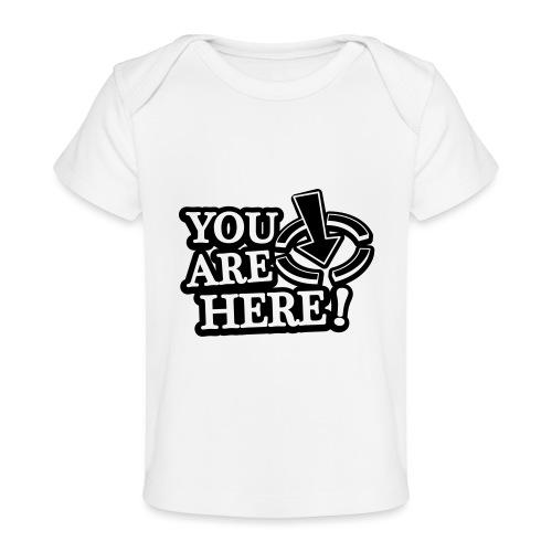 You are here! - Organic Baby T-Shirt