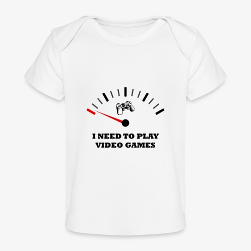 I NEED TO PLAY VIDEO GAMES - Camiseta orgánica para bebé