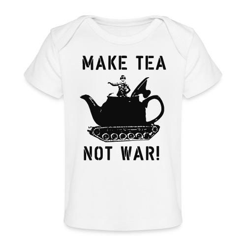 Make Tea not War! - Organic Baby T-Shirt