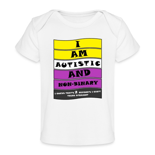 Autistic and Non-binary | Funny Quote - Organic Baby T-Shirt