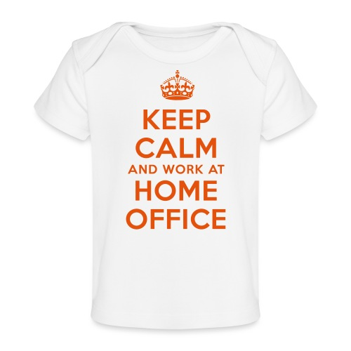 KEEP CALM and work at HOME OFFICE - Baby Bio-T-Shirt