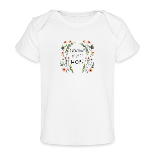 EVERY DAY NEW HOPE - Organic Baby T-Shirt