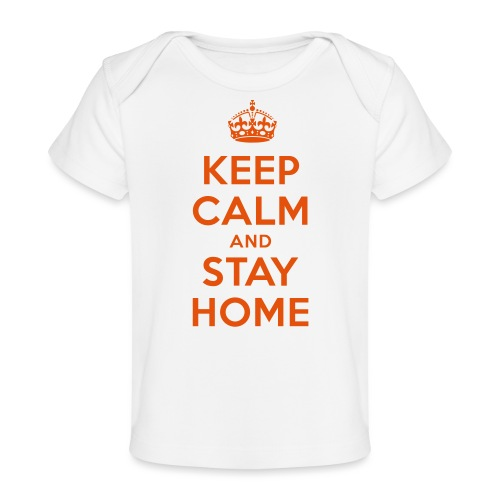 KEEP CALM and STAY HOME - Baby Bio-T-Shirt