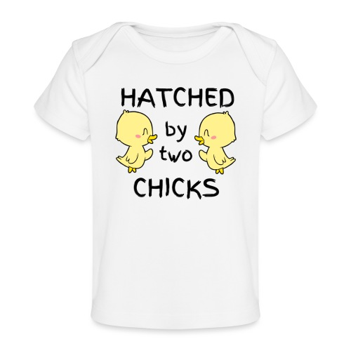 Hatched By Two Chicks - Organic Baby T-Shirt
