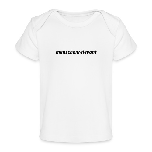 menschenrelevant statt systemrelevant - Baby Bio-T-Shirt
