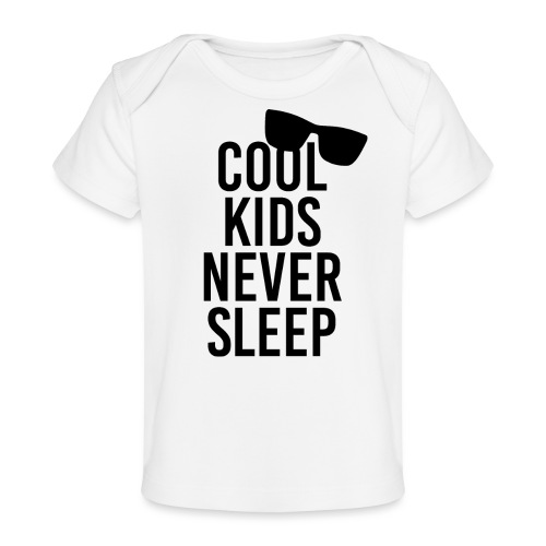 Cool kids never sleep Baby Spruch Geschenk - Baby Bio-T-Shirt