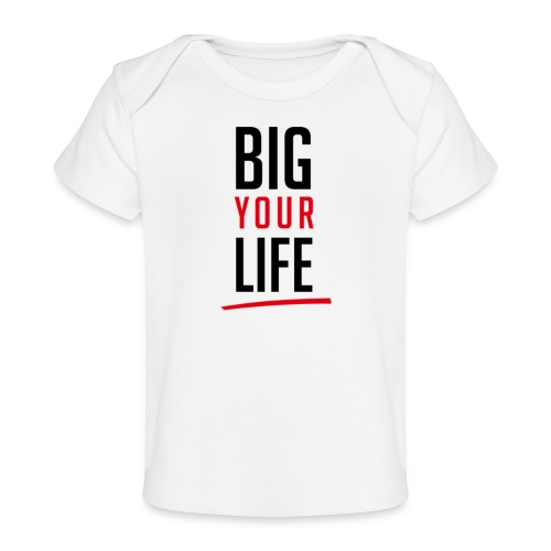 Big Your Life - Baby Bio-T-Shirt