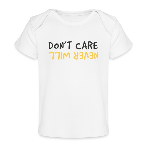 Don't Care, Never Will by Dougsteins - Organic Baby T-Shirt