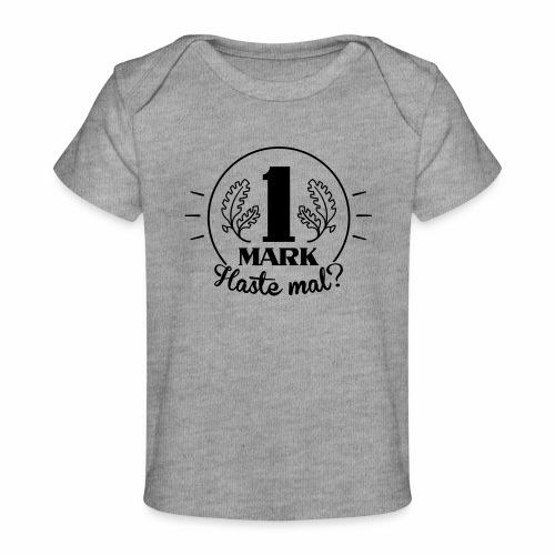 Haste mal ne Mark? - Organic Baby T-Shirt