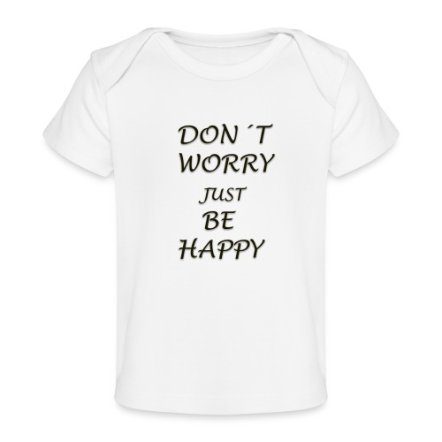 dont worry be HAPPY - Organic Baby T-Shirt