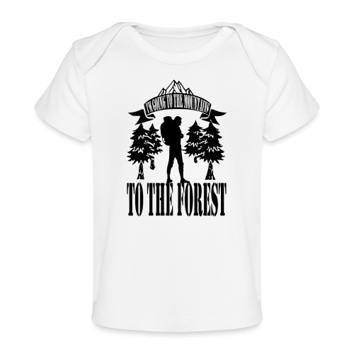 I m going to the mountains to the forest - Organic Baby T-Shirt