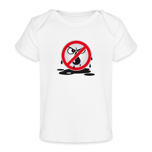 Erdöl - Nein danke! - Baby Bio-T-Shirt