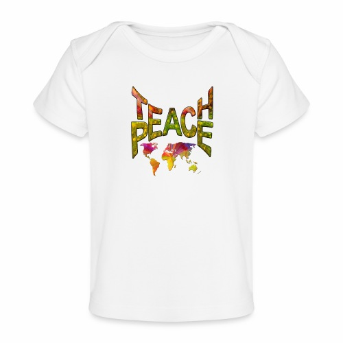Teach Peace - Organic Baby T-Shirt