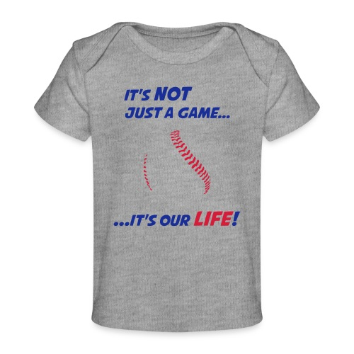 Baseball is our life - Organic Baby T-Shirt