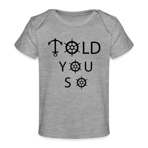 Told you so - Baby Bio-T-Shirt