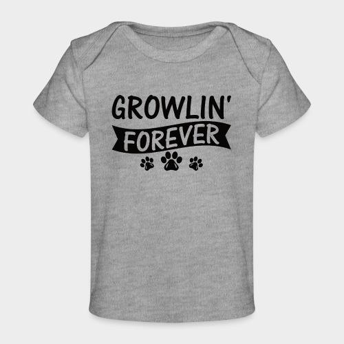 GROWLIN' FOREVER - Hundeliebhaber -Hundeliebe - Baby Bio-T-Shirt
