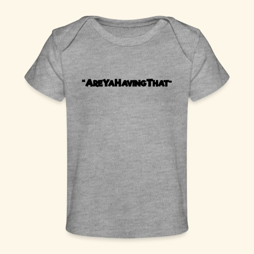 AREYAHAVINGTHAT BLACK FOR - Organic Baby T-Shirt