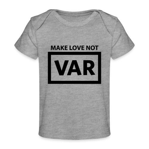 Make Love Not Var - Baby bio-T-shirt