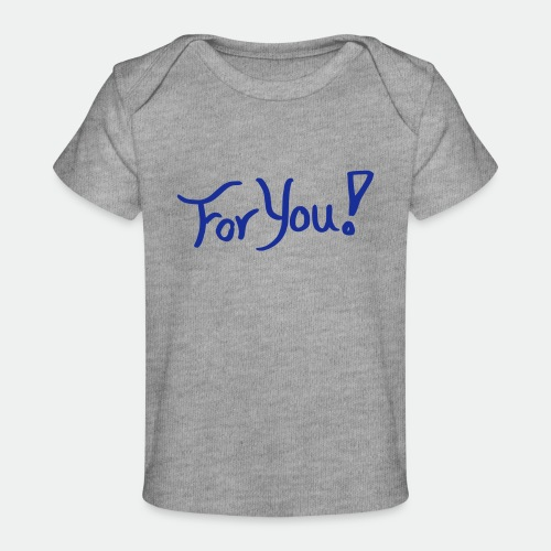 for you! - Organic Baby T-Shirt