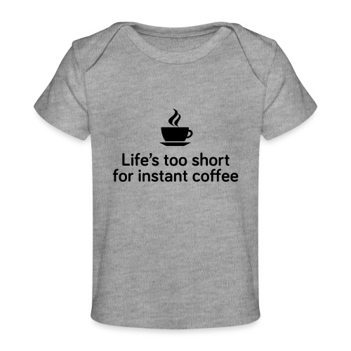 Life's too short for instant coffee - large - Organic Baby T-Shirt