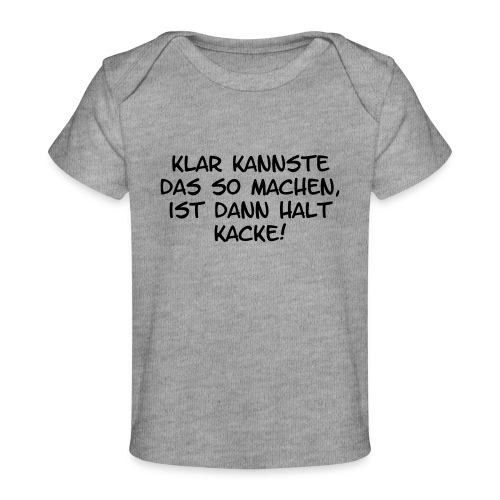 Klar kannste das so machen... - Baby Bio-T-Shirt