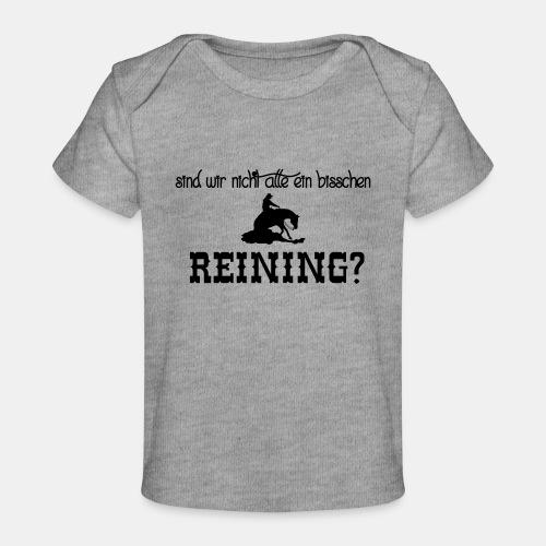 Sind wir nicht alle ein bisschen reining? - Baby Bio-T-Shirt