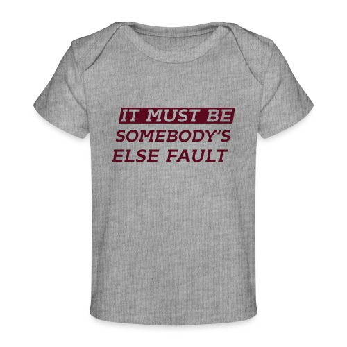 It must be somebody else fault - Baby Bio-T-Shirt