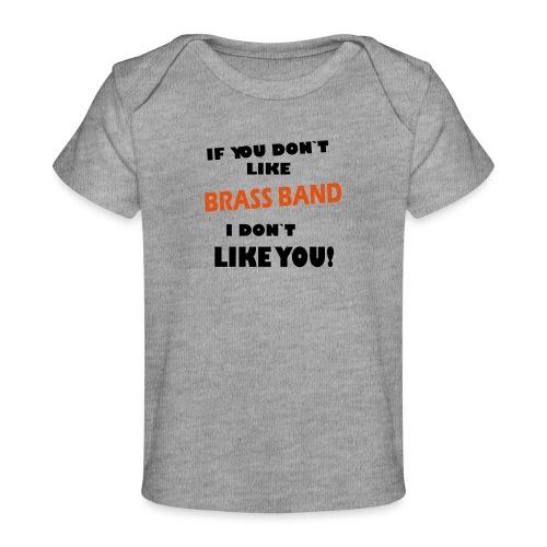 If you don`t like Brass Band - Økologisk baby-T-skjorte