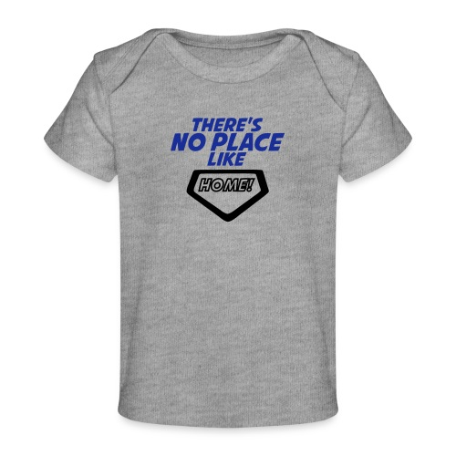 There´s no place like home - Organic Baby T-Shirt