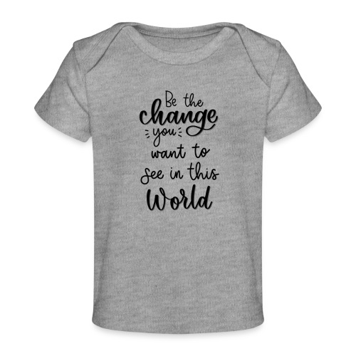 Be the change you want to see in this world - Økologisk T-shirt til baby