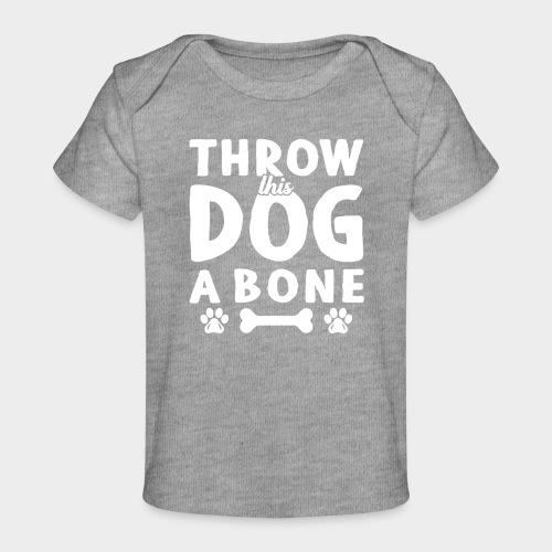 THROW THIS DOG A BONE - Baby Bio-T-Shirt