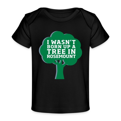 Born Up A Tree In Rosemount - Organic Baby T-Shirt