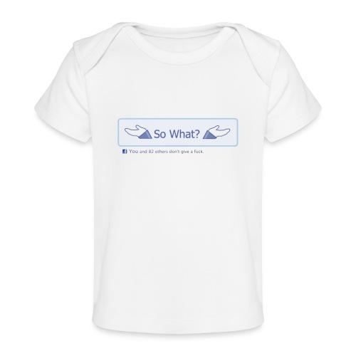 So What? - Organic Baby T-Shirt