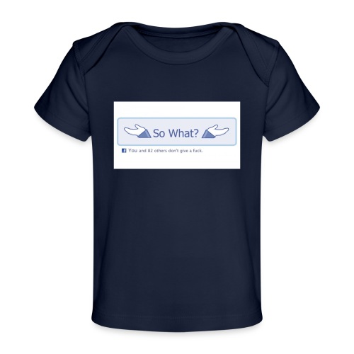 So What? - Organic Baby T-Shirt