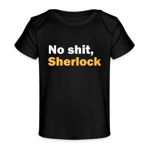 No shit, Sherlock - Organic Baby T-Shirt