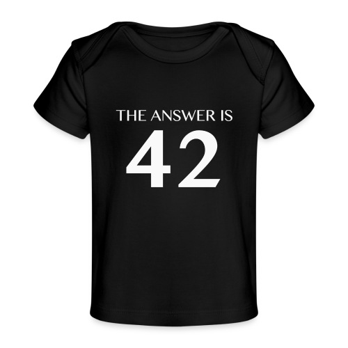 The Answer is 42 White - Organic Baby T-Shirt