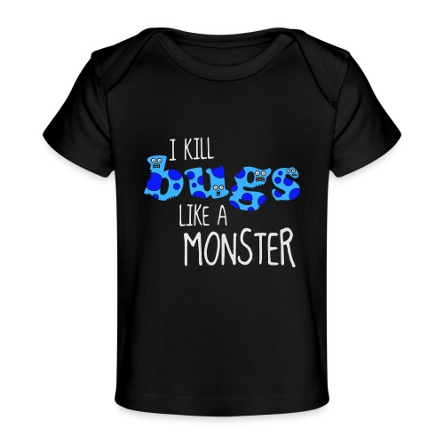 ikillbugslikeamonster - Organic Baby T-Shirt