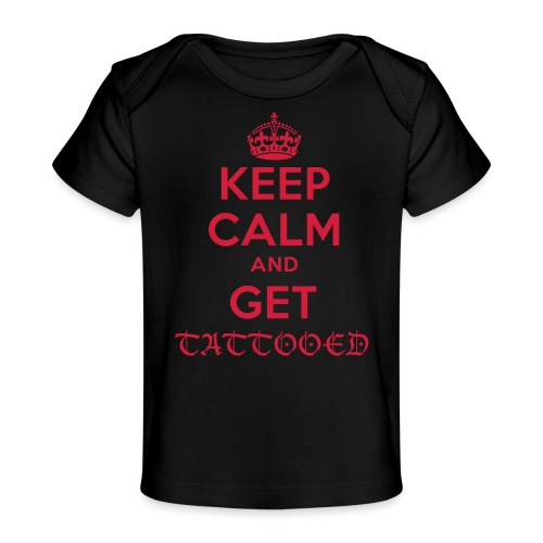 keep calm and get tattooed - Baby Bio-T-Shirt