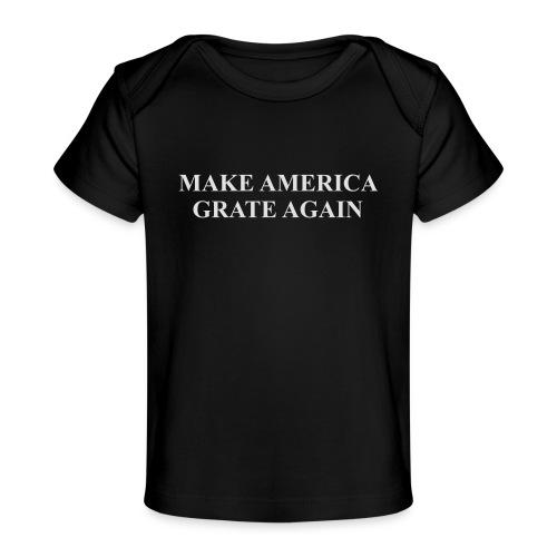 Make America Grate Again - Organic Baby T-Shirt