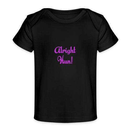 Alright Hun - Organic Baby T-Shirt