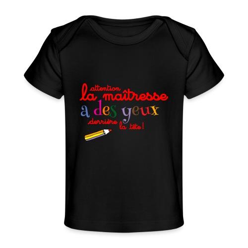010 La maîtresse a des ye - T-shirt bio Bébé