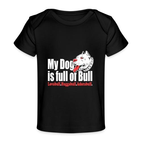 My Dog is full of Bull Lovabull, Huggabull, Adorab - Ekologiczna koszulka dla niemowląt