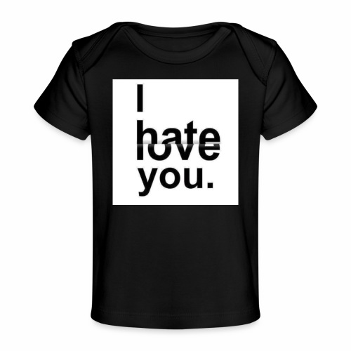 love hate - Organic Baby T-Shirt
