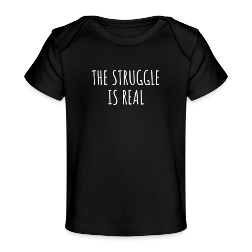 The Struggle Is Real - Baby Bio-T-Shirt