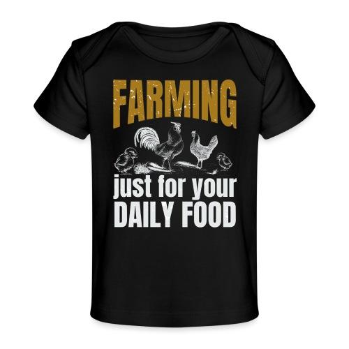 Farming just for jour daily food - Landwirt - Baby Bio-T-Shirt