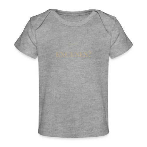 EXCUSES? Motivational T Shirt - Organic Baby T-Shirt
