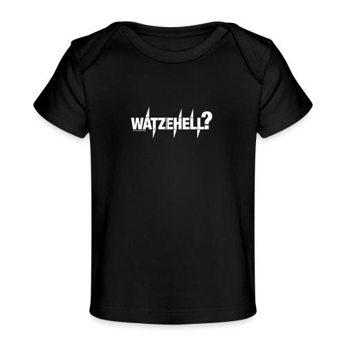 Watzehell - Baby Bio-T-Shirt