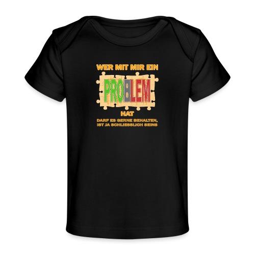 Wer mit mir ein PROBLEM hat darf es gerne behalten - Baby Bio-T-Shirt