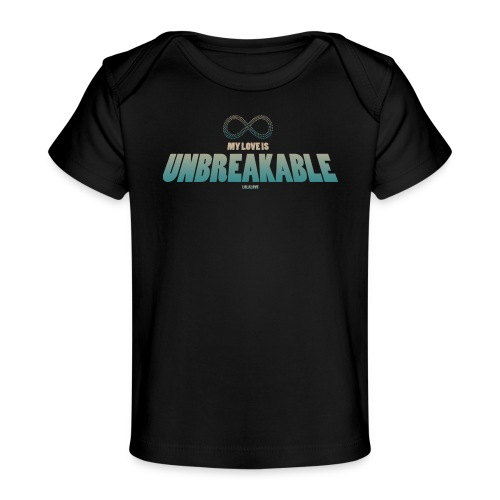 My Love is Unbreakable! - Baby Bio-T-Shirt